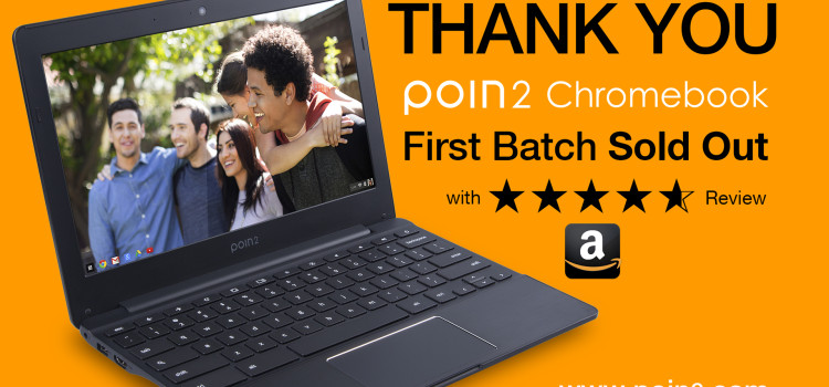 First batch of Poin2 Chromebook is sold out!